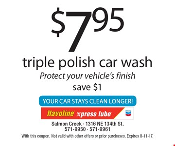 $7.95 triple polish car wash. Protect your vehicle's finish - save $1. With this coupon. Not valid with other offers or prior purchases. Expires 8-11-17.