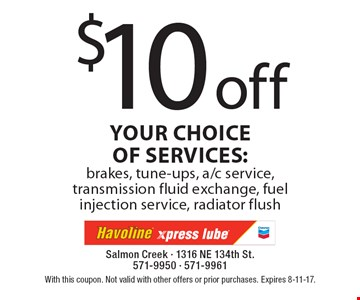 $10 off your choice of services: brakes, tune-ups, a/c service, transmission fluid exchange, fuel injection service, radiator flush. With this coupon. Not valid with other offers or prior purchases. Expires 8-11-17.