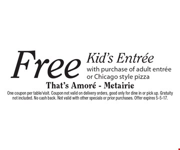 Free Kid's Entree with purchase of adult entree or Chicago style pizza. One coupon per table/visit. Coupon not valid on delivery orders, good only for dine in or pick up. Gratuity not included. No cash back. Not valid with other specials or prior purchases. Offer expires 5-5-17.
