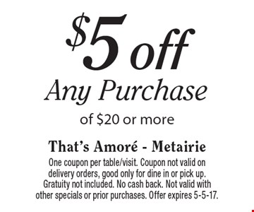 $5 off Any Purchase of $20 or more. One coupon per table/visit. Coupon not valid on delivery orders, good only for dine in or pick up. Gratuity not included. No cash back. Not valid with other specials or prior purchases. Offer expires 5-5-17.