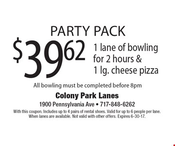 Party Pack - $39.62 1 lane of bowling for 2 hours &1 lg. cheese pizza All bowling must be completed before 8pm. With this coupon. Includes up to 4 pairs of rental shoes. Valid for up to 6 people per lane.When lanes are available. Not valid with other offers. Expires 6-30-17.