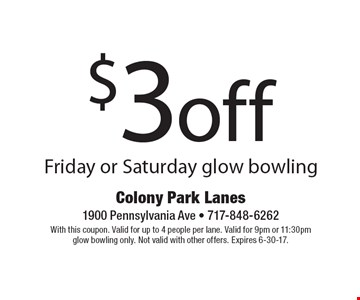 $3 off Friday or Saturday glow bowling. With this coupon. Valid for up to 4 people per lane. Valid for 9pm or 11:30pm glow bowling only. Not valid with other offers. Expires 6-30-17.