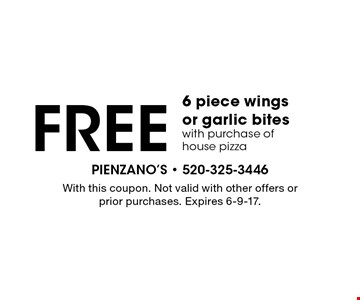 Free 6 piece wings or garlic bites with purchase of house pizza. With this coupon. Not valid with other offers or prior purchases. Expires 6-9-17.
