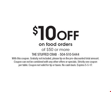 $10 Off on food orders of $50 or more. With this coupon. Gratuity not included, please tip on the pre-discounted total amount. Coupon can not be combined with any other offers or specials. Strictly one coupon per table. Coupon not valid for tip or taxes. No cash back. Expires 5-5-17.