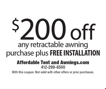 $200 off any retractable awning purchase plus free installation. With this coupon. Not valid with other offers or prior purchases.