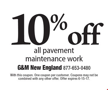 10% off all pavement maintenance work. With this coupon. One coupon per customer. Coupons may not be combined with any other offer. Offer expires 6-15-17.