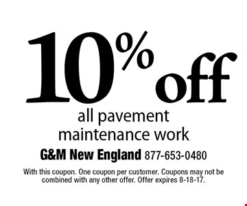 10% off all pavement maintenance work. With this coupon. One coupon per customer. Coupons may not be combined with any other offer. Offer expires 8-18-17.