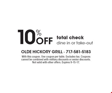 10% Off total check dine in or take-out. With this coupon. One coupon per table. Excludes tax. Coupons cannot be combined with military discounts or senior discounts. Not valid with other offers. Expires 9-15-17.