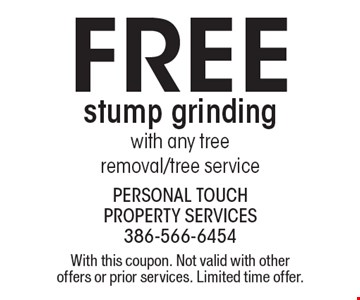 FREE stump grinding. With any tree removal/tree service. With this coupon. Not valid with other offers or prior services. Limited time offer.