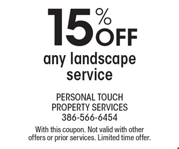 15% OFF any landscape service. With this coupon. Not valid with other offers or prior services. Limited time offer.