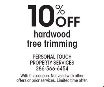 10%off hardwood tree trimming. With this coupon. Not valid with other offers or prior services. Limited time offer.