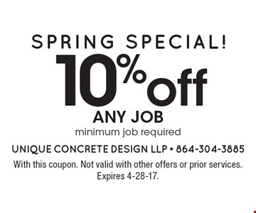 SPRING SPECIAL! 10% off any job, minimum job required. With this coupon. Not valid with other offers or prior services. Expires 4-28-17.