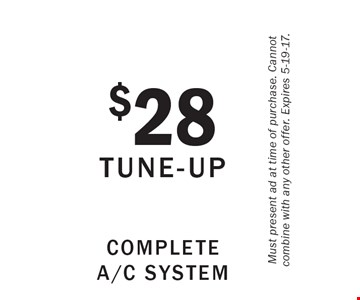$28 Tune-Up Complete A/C System. Must present ad at time of purchase. Cannot combine with any other offer. Expires 5-19-17.