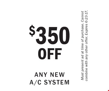 $350OFF Any New A/C System. Must present ad at time of purchase. Cannot combine with any other offer. Expires 6-23-17.