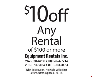 $10off Any Rental of $100 or more. With this coupon. Not valid with other offers. Offer expires 5-26-17.