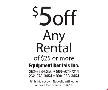 $5off Any Rental of $25 or more. With this coupon. Not valid with other offers. Offer expires 5-26-17.