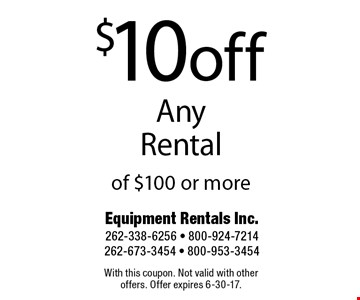 $10 off any rental of $100 or more. With this coupon. Not valid with other offers. Offer expires 6-30-17.