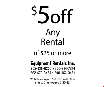 $5 off any rental of $25 or more. With this coupon. Not valid with other offers. Offer expires 6-30-17.
