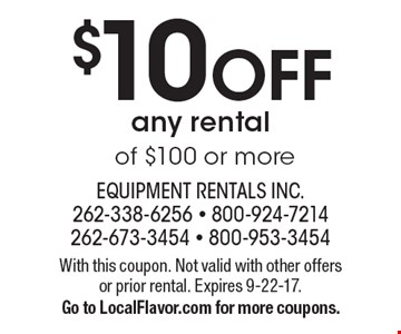$10 OFF any rental of $100 or more. With this coupon. Not valid with other offers or prior rental. Expires 9-22-17. Go to LocalFlavor.com for more coupons.