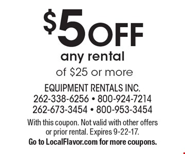 $5 OFF any rental of $25 or more. With this coupon. Not valid with other offers or prior rental. Expires 9-22-17. Go to LocalFlavor.com for more coupons.