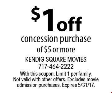 $1 off concession purchase of $5 or more. With this coupon. Limit 1 per family. Not valid with other offers. Excludes movie admission purchases. Expires 5/31/17.