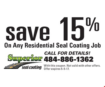 save 15% On Any Residential Seal Coating Job. With this coupon. Not valid with other offers. Offer expires 5-5-17.