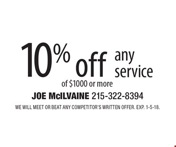 10% off any service of $1000 or more. We will meet or beat any competitor's written offer. Exp. 1-5-18.