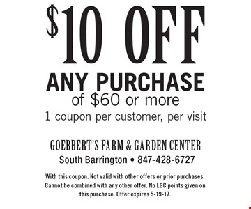 $10 off any purchase of $60 or more. 1 coupon per customer, per visit. With this coupon. Not valid with other offers or prior purchases. Cannot be combined with any other offer. No LGC points given on this purchase. Offer expires 5-19-17.