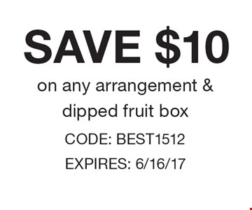 Save $10 on any arrangement & dipped fruit box. CODE: BEST1512 EXPIRES: 6/16/17
