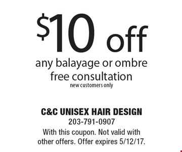 $10 off any balayage or ombre free consultation. New customers only. With this coupon. Not valid with other offers. Offer expires 5/12/17.