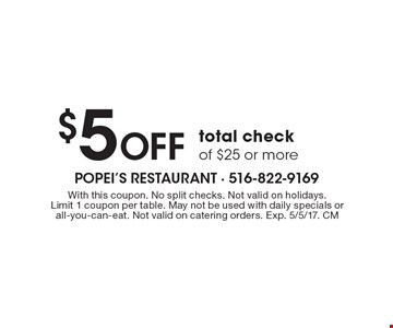 $5 Off total check of $25 or more. With this coupon. No split checks. Not valid on holidays. Limit 1 coupon per table. May not be used with daily specials or all-you-can-eat. Not valid on catering orders. Exp. 5/5/17. CM
