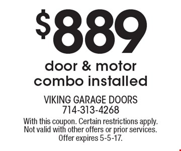 $889 door & motor combo installed. With this coupon. Certain restrictions apply. Not valid with other offers or prior services. Offer expires 5-5-17.