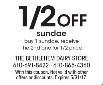 1/2 Off sundae. Buy 1 sundae, receive the 2nd one for 1/2 price. With this coupon. Not valid with other offers or discounts. Expires 5/31/17.