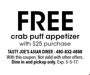 Free crab puff appetizer with $25 purchase. With this coupon. Not valid with other offers. Dine in and pickup only. Exp. 5-5-17.