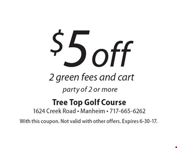$5 off 2 green fees and cart party of 2 or more. With this coupon. Not valid with other offers. Expires 6-30-17.