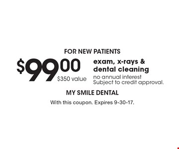 For new patients. $99.00 ($350 value) exam, x-rays & dental cleaning. No annual interest. Subject to credit approval. With this coupon. Expires 9-30-17.