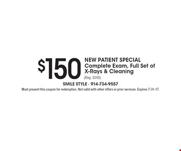 NEW PATIENT SPECIAL $150 Complete Exam, Full Set of X-Rays & Cleaning (Reg. $250). Must present this coupon for redemption. Not valid with other offers or prior services. Expires 7-31-17.