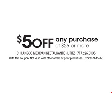 $5 off any purchase of $25 or more. With this coupon. Not valid with other offers or prior purchases. Expires 9-15-17.