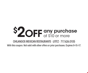 $2 off any purchase of $10 or more. With this coupon. Not valid with other offers or prior purchases. Expires 9-15-17.