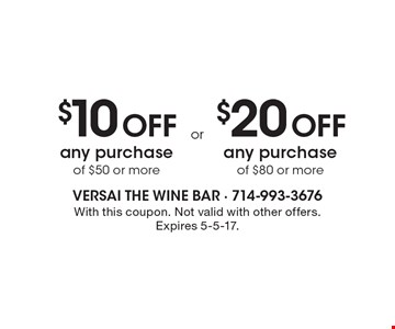 $10 Off any purchase of $50 or more. $20 Off any purchase of $80 or more. With this coupon. Not valid with other offers.Expires 5-5-17.