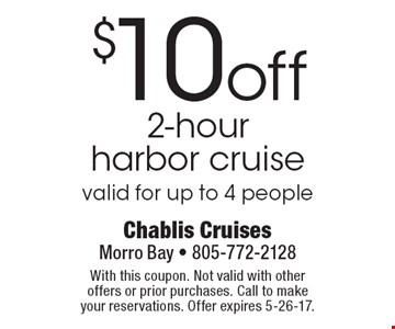 $10 off 2-hour harbor cruise, valid for up to 4 people. With this coupon. Not valid with other offers or prior purchases. Call to make your reservations. Offer expires 5-26-17.