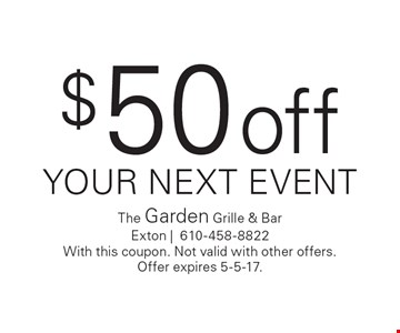 $50 off YOUR NEXT EVENT. With this coupon. Not valid with other offers.Offer expires 5-5-17.