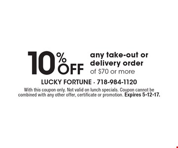 10% Off any take-out or delivery order of $70 or more. With this coupon only. Not valid on lunch specials. Coupon cannot be combined with any other offer, certificate or promotion. Expires 5-12-17.
