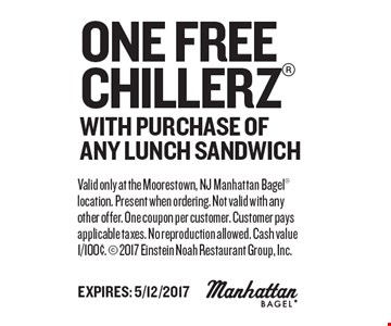One Free Chillerz With Purchase Of Any Lunch Sandwich. Valid only at the Moorestown, NJ Manhattan Bagel location. Present when ordering. Not valid with any other offer. One coupon per customer. Customer pays applicable taxes. No reproduction allowed. Cash value 1/100¢.  2017 Einstein Noah Restaurant Group, Inc. Expires: 5/12/2017