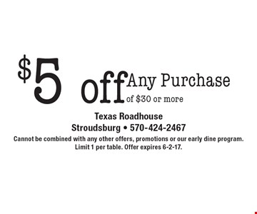 $5 off Any Purchase of $30 or more. Cannot be combined with any other offers, promotions or our early dine program. Limit 1 per table. Offer expires 6-2-17.