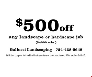 $500 off any landscape or hardscape job ($4000 min.). With this coupon. Not valid with other offers or prior purchases. Offer expires 6/19/17.