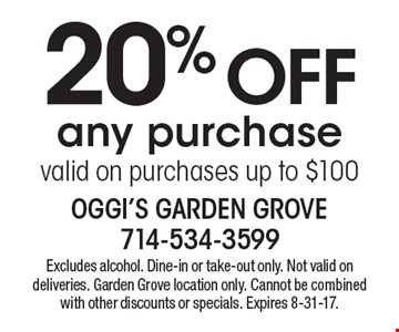 20% Off any purchase. Valid on purchases up to $100. Excludes alcohol. Dine-in or take-out only. Not valid on deliveries. Garden Grove location only. Cannot be combined with other discounts or specials. Expires 8-31-17.