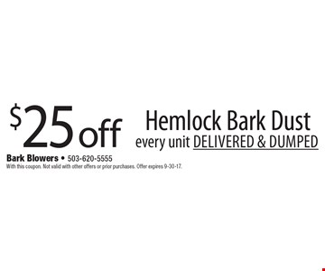 $25 off Hemlock Bark Dust every unit delivered & dumped. With this coupon. Not valid with other offers or prior purchases. Offer expires 9-30-17.