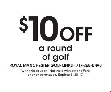 $10 Off a round of golf. With this coupon. Not valid with other offers or prior purchases. Expires 6-30-17.