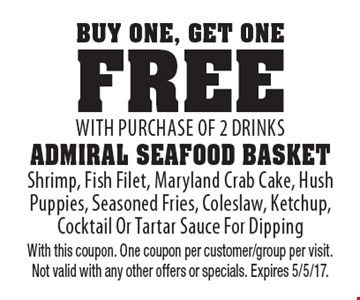 Buy One, Get One Free - with purchase of 2 drinks - Admiral Seafood Basket. Shrimp, Fish Filet, Maryland Crab Cake, Hush Puppies, Seasoned Fries, Coleslaw, Ketchup, Cocktail Or Tartar Sauce For Dipping. With this coupon. One coupon per customer/group per visit. Not valid with any other offers or specials. Expires 5/5/17.